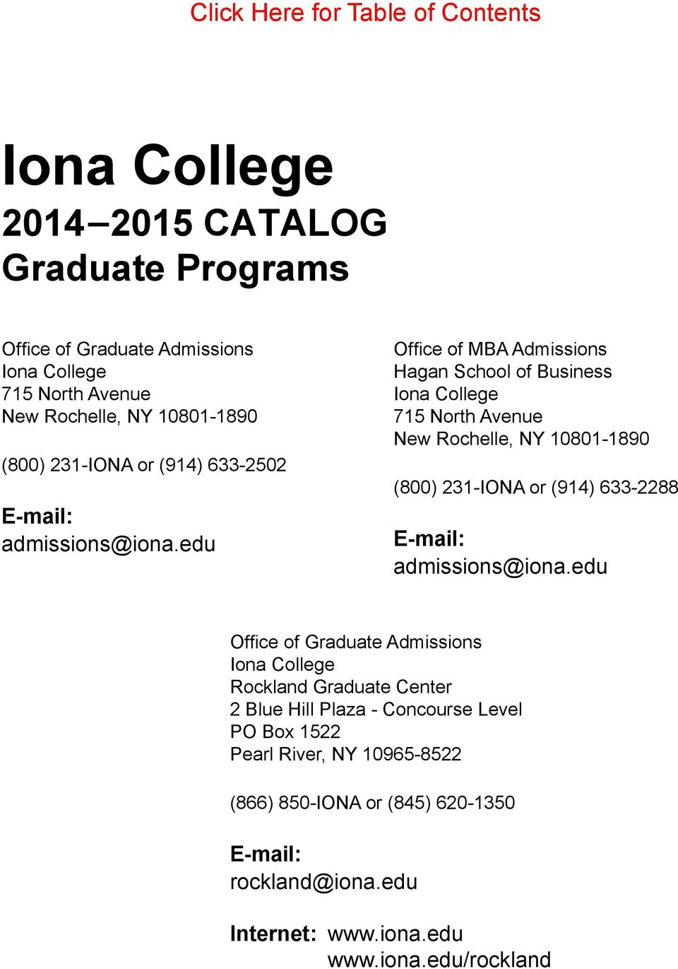 edu Office of MBA Admissions Hagan School of Business Iona College 715 North Avenue New Rochelle, NY 10801-1890 (800) 231-IONA or (914) 633-2288 E-mail: admissions@iona.