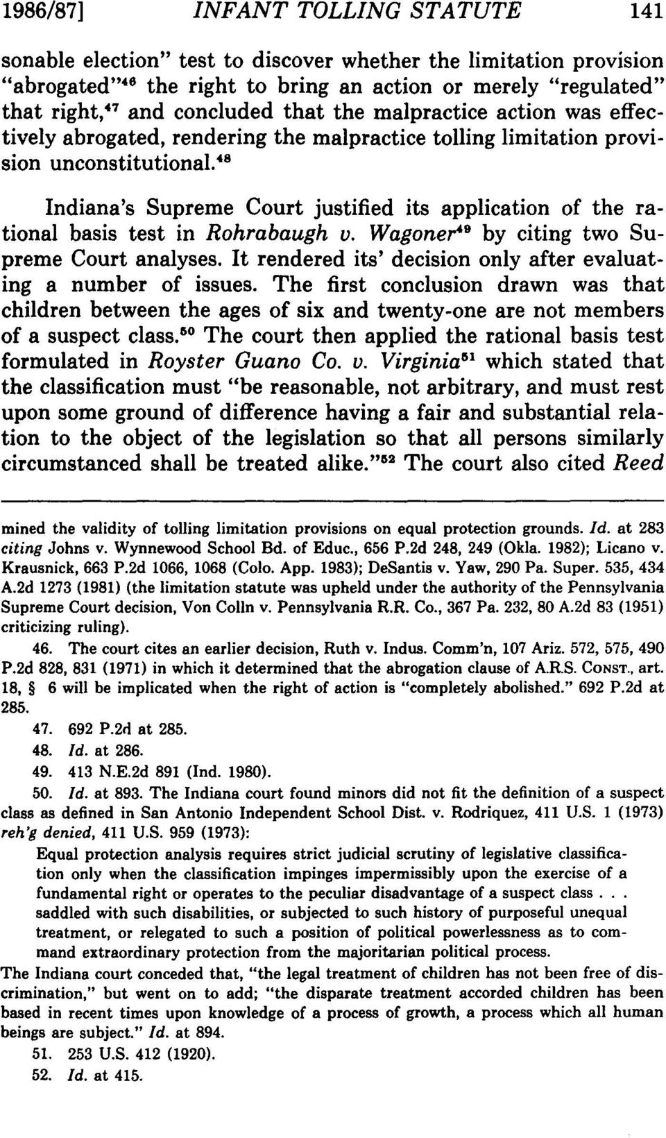 "' 8 Indiana's Supreme Court justified its application of the rational basis test in Rohrabaugh v. Wagoner'"" by citing two Supreme Court analyses."