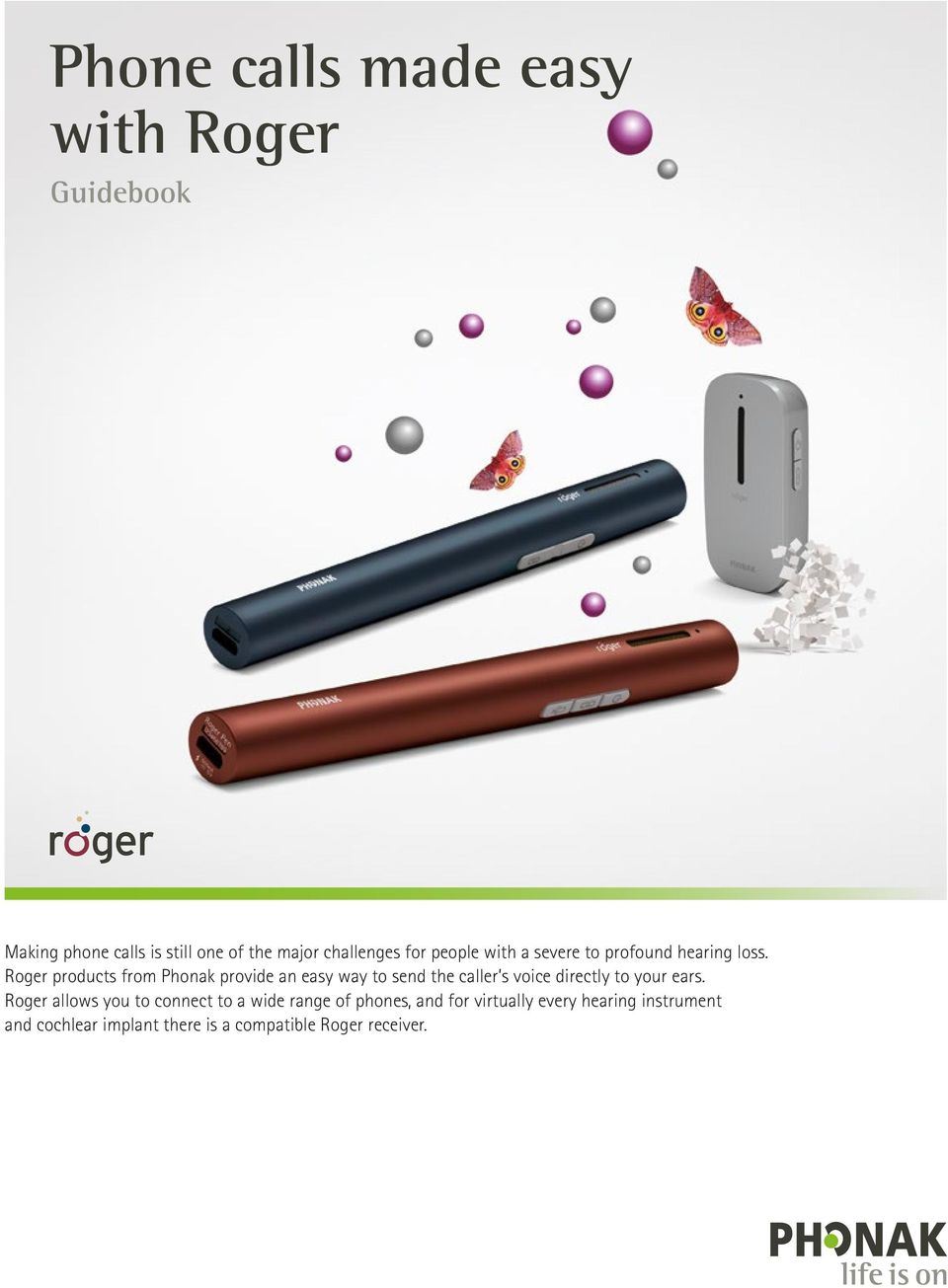 Roger products from Phonak provide an easy way to send the caller s voice directly to your ears.