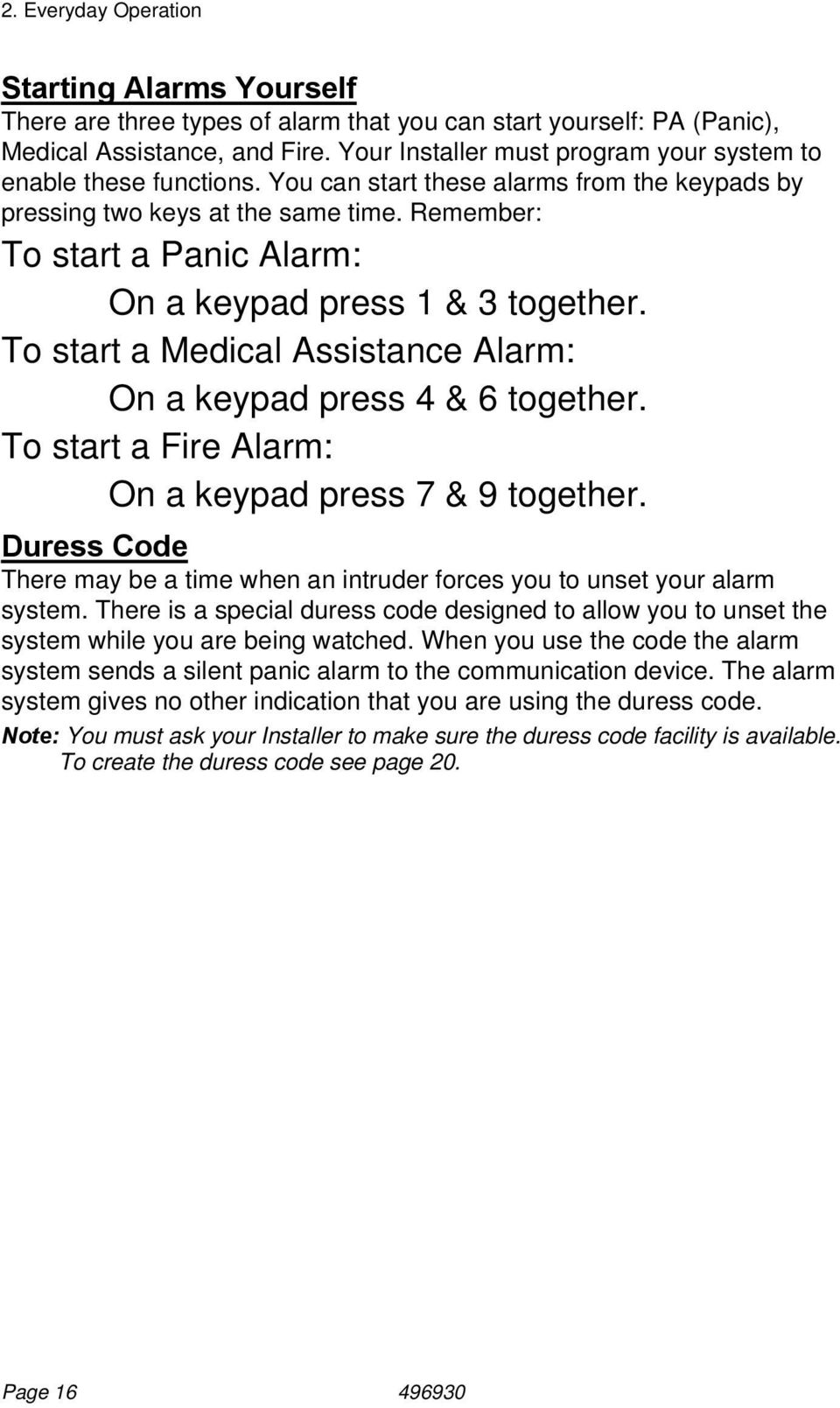 Remember: To start a Panic Alarm: On a keypad press 1 & 3 together. To start a Medical Assistance Alarm: On a keypad press 4 & 6 together. To start a Fire Alarm: On a keypad press 7 & 9 together.