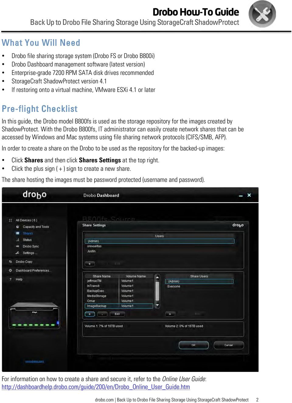 1 or later Pre-flight Checklist In this guide, the Drobo model B800fs is used as the storage repository for the images created by ShadowProtect.