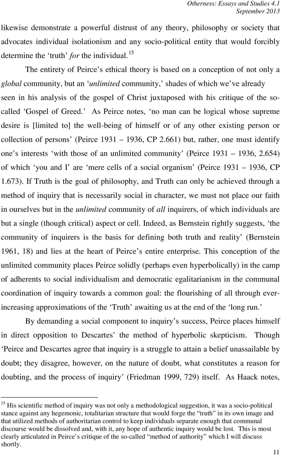 15 The entirety of Peirce s ethical theory is based on a conception of not only a global community, but an unlimited community, shades of which we ve already seen in his analysis of the gospel of