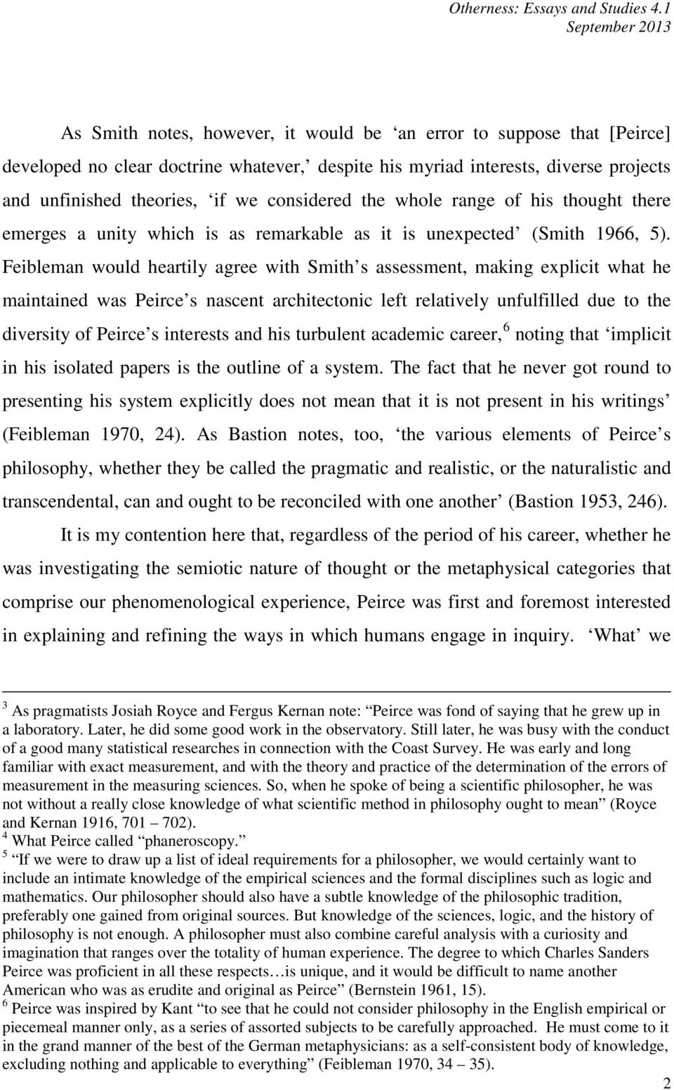Feibleman would heartily agree with Smith s assessment, making explicit what he maintained was Peirce s nascent architectonic left relatively unfulfilled due to the diversity of Peirce s interests