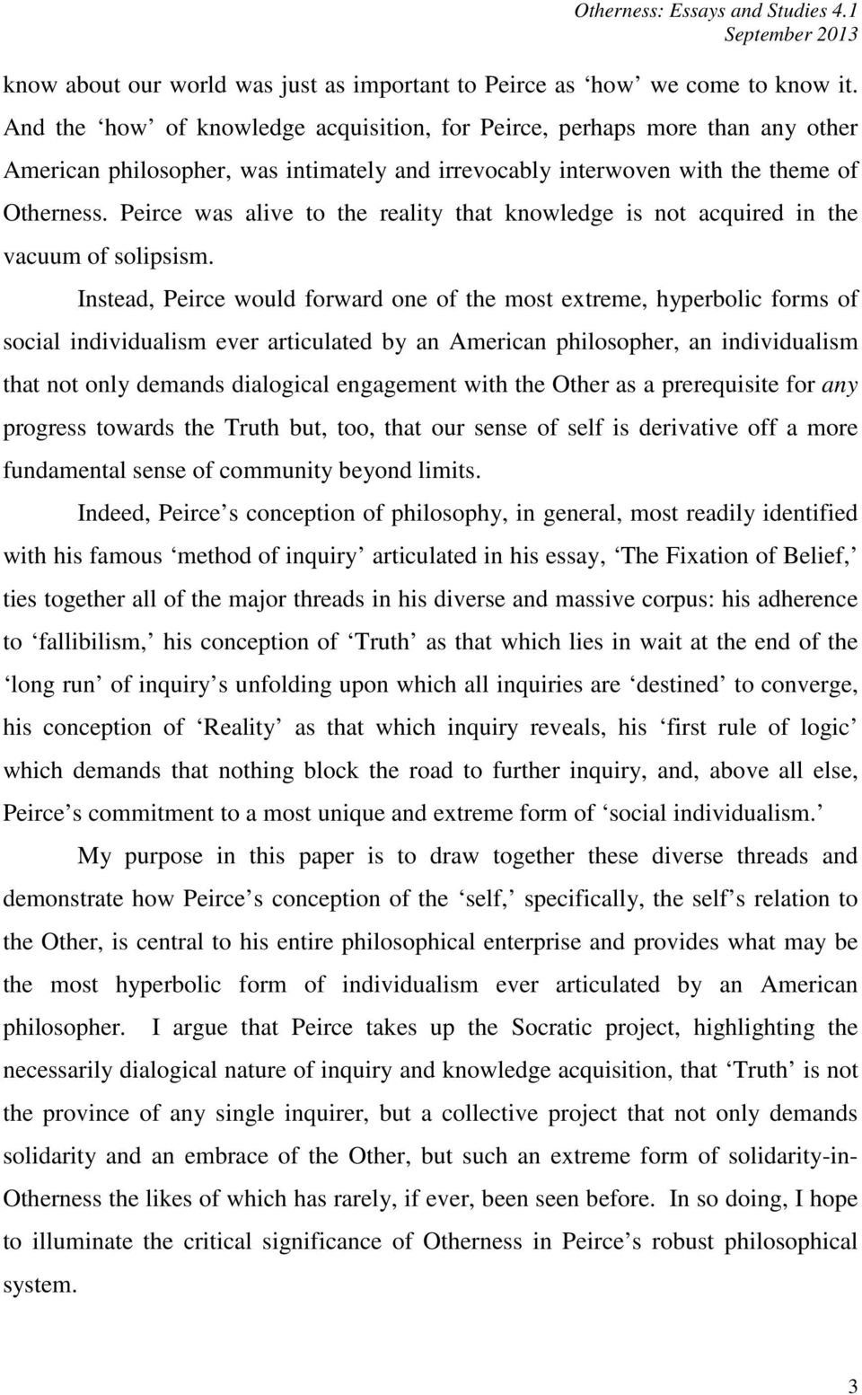 Peirce was alive to the reality that knowledge is not acquired in the vacuum of solipsism.