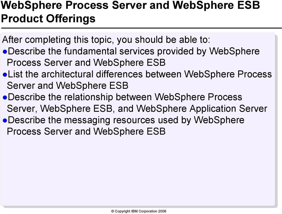 differences between WebSphere Process Server and WebSphere ESB Describe the relationship between WebSphere Process