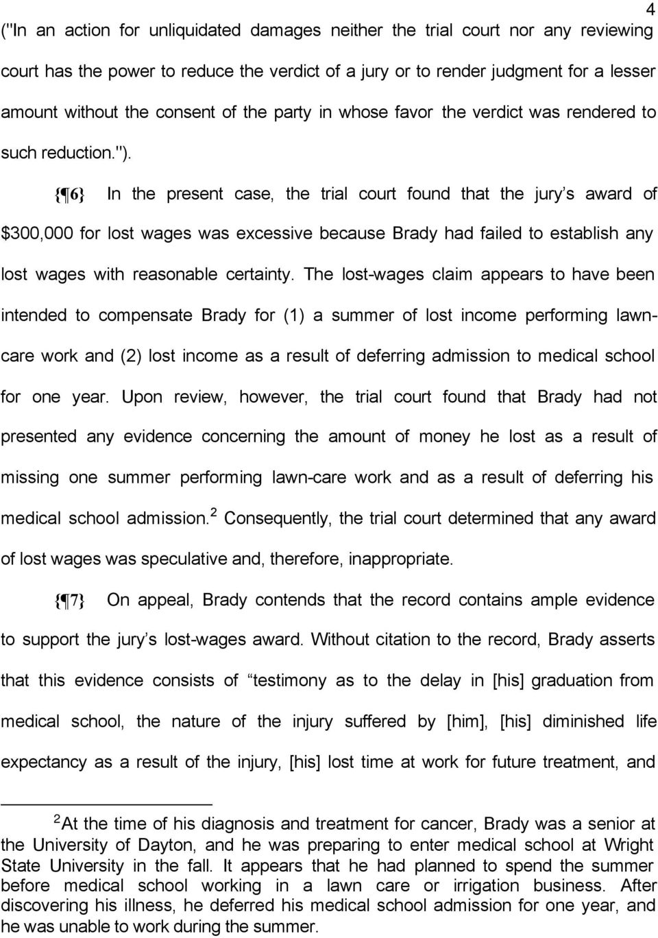 { 6} In the present case, the trial court found that the jury s award of $300,000 for lost wages was excessive because Brady had failed to establish any lost wages with reasonable certainty.