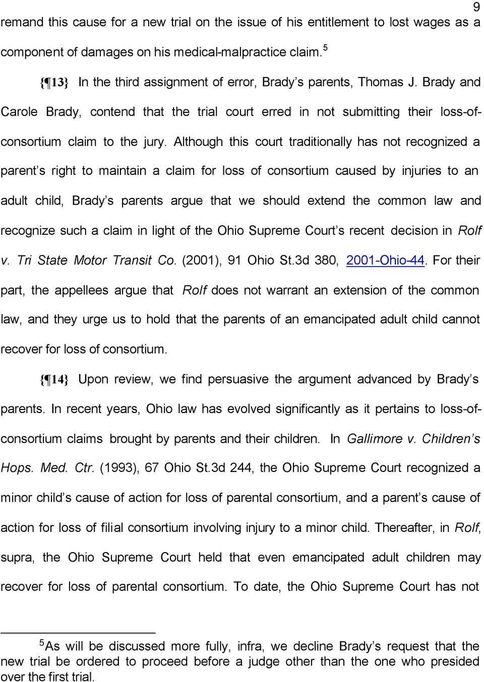 Although this court traditionally has not recognized a parent s right to maintain a claim for loss of consortium caused by injuries to an adult child, Brady s parents argue that we should extend the