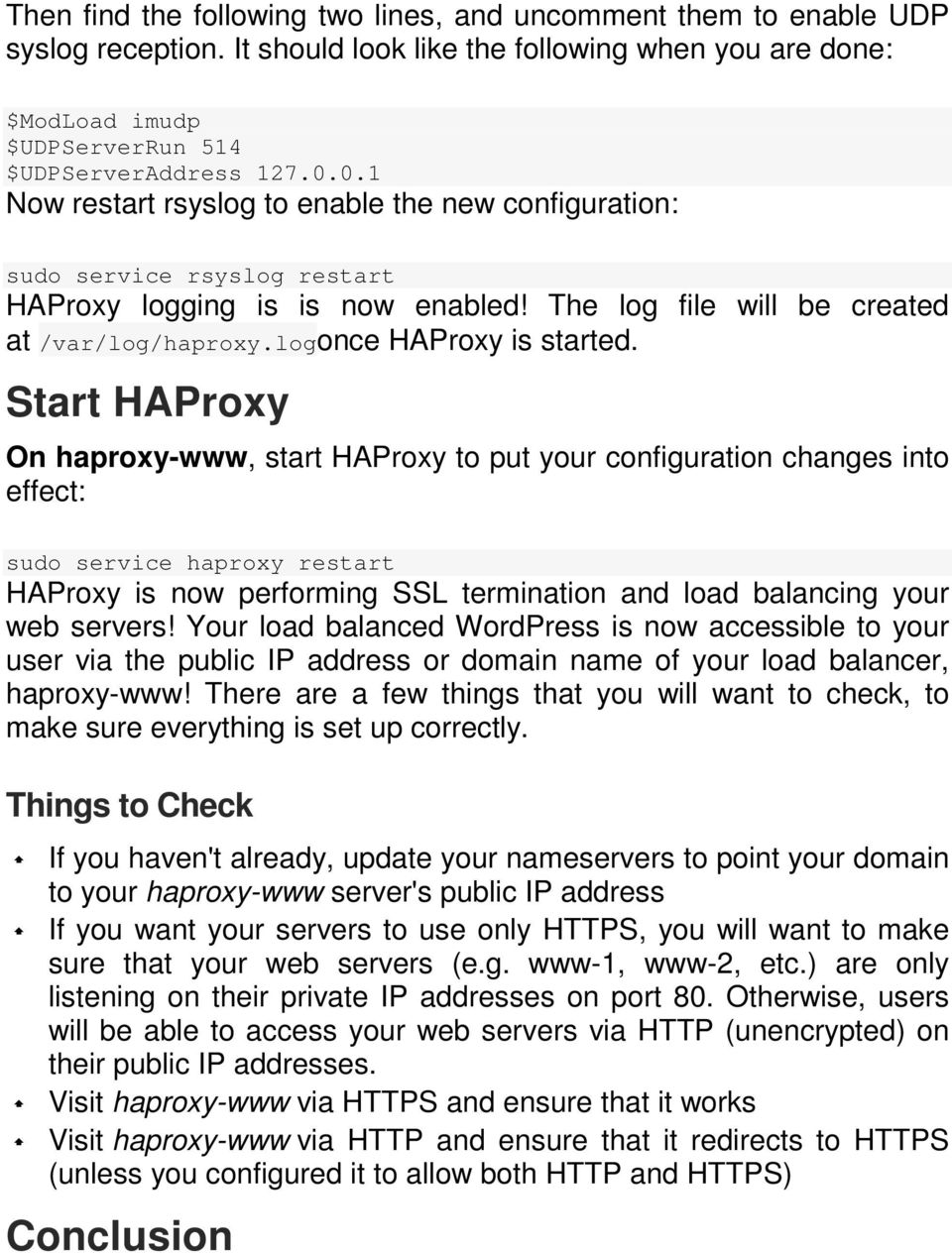 Start HAProxy On haproxy-www, start HAProxy to put your configuration changes into effect: sudo service haproxy restart HAProxy is now performing SSL termination and load balancing your web servers!