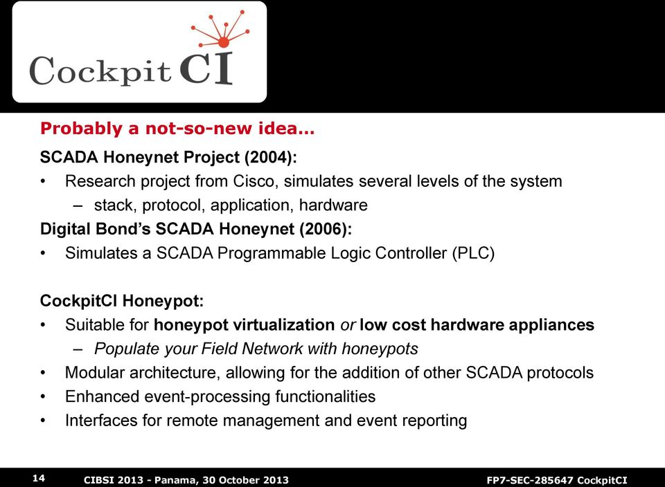Honeypot: Suitable for honeypot virtualization or low cost hardware appliances Populate your Field Network with honeypots Modular