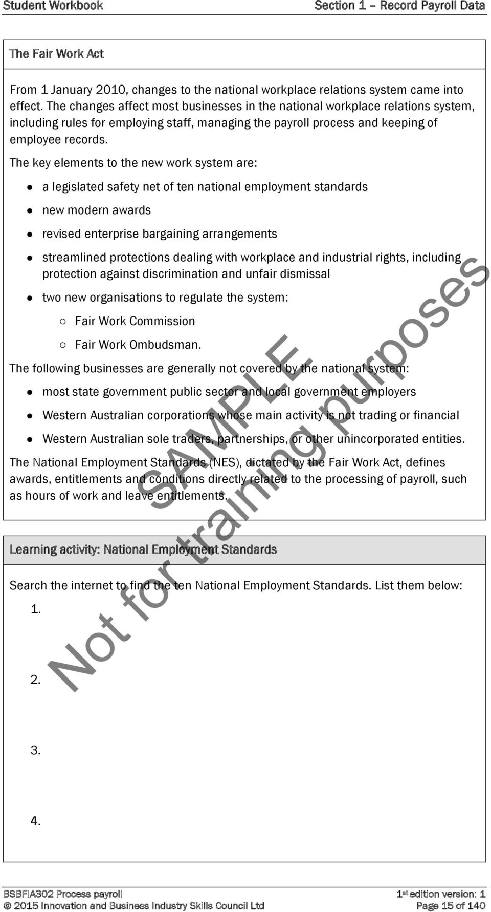 The key elements to the new work system are: a legislated safety net of ten national employment standards new modern awards revised enterprise bargaining arrangements streamlined protections dealing