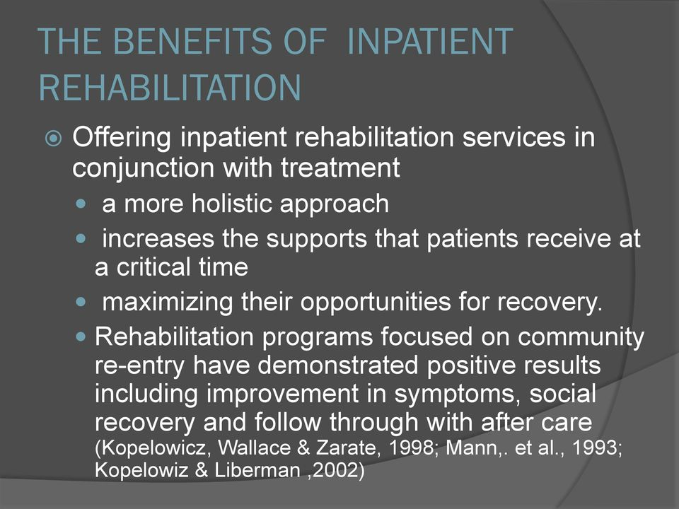 Rehabilitation programs focused on community re-entry have demonstrated positive results including improvement in symptoms,
