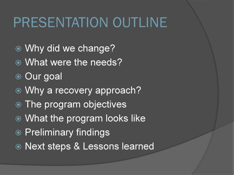 Our goal Why a recovery approach?