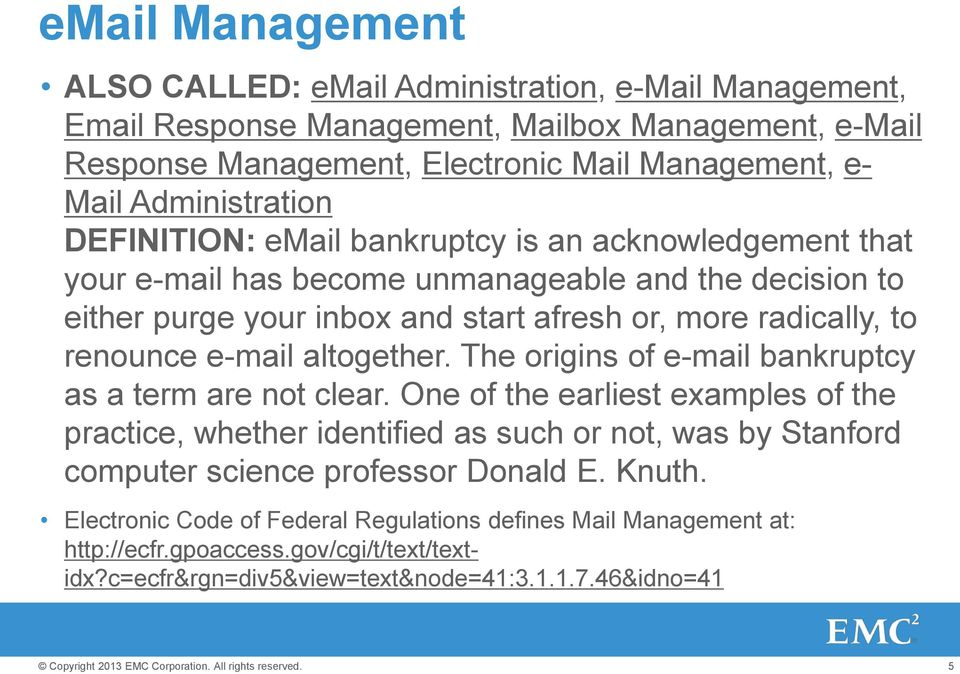 renounce e-mail altogether. The origins of e-mail bankruptcy as a term are not clear.