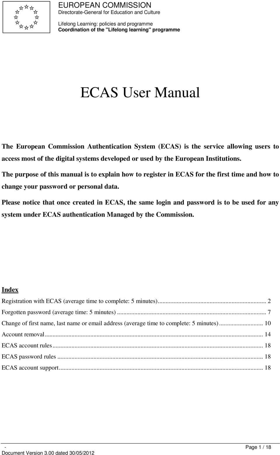 The purpose of this manual is to explain how to register in ECAS for the first time and how to change your password or personal data.