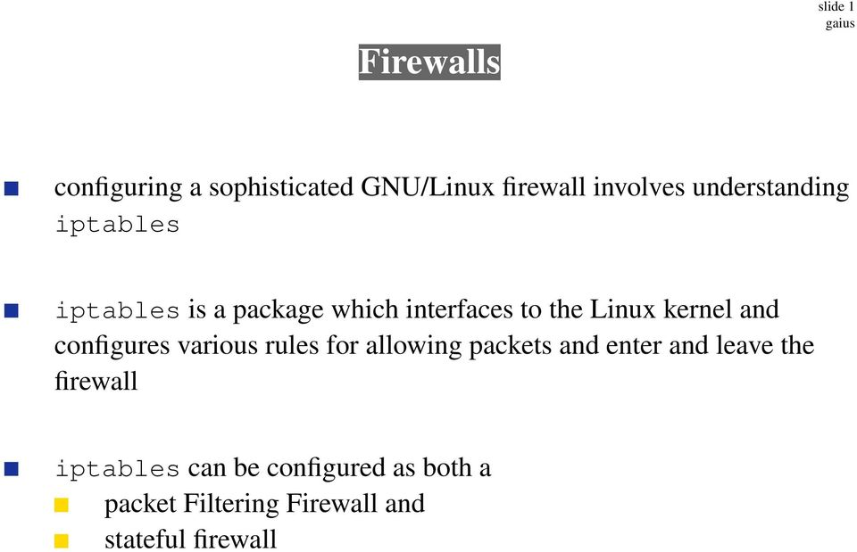 kernel and configures various rules for allowing packets and enter and leave the