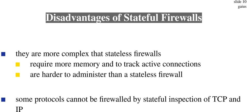 connections are harder to administer than a stateless firewall