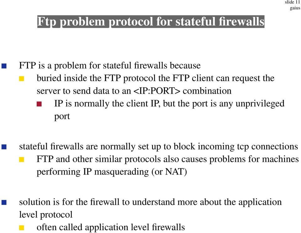 stateful firewalls are normally set up to block incoming tcp connections FTP and other similar protocols also causes problems for machines