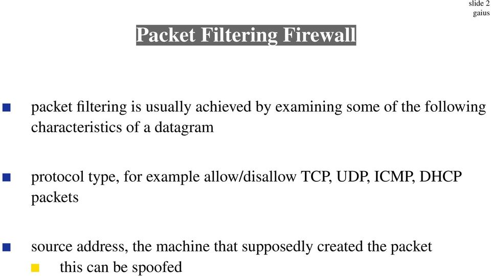 protocol type, for example allow/disallow TCP, UDP, ICMP, DHCP packets