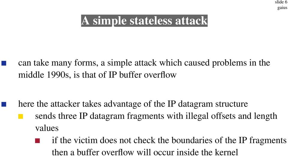 structure sends three IP datagram fragments with illegal offsets and length values if the victim