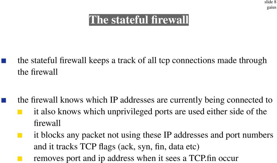 unprivileged ports are used either side of the firewall it blocks any packet not using these IP addresses