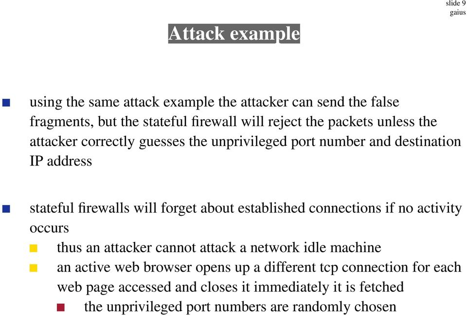 about established connections if no activity occurs thus an attacker cannot attack a network idle machine an active web browser opens up