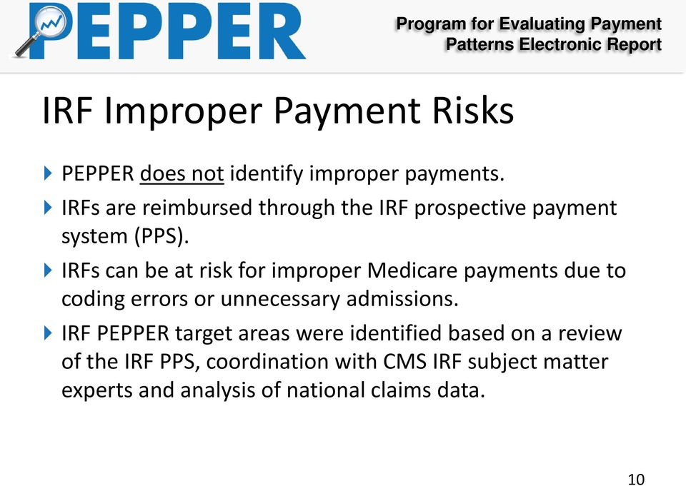 IRFs can be at risk for improper Medicare payments due to coding errors or unnecessary admissions.