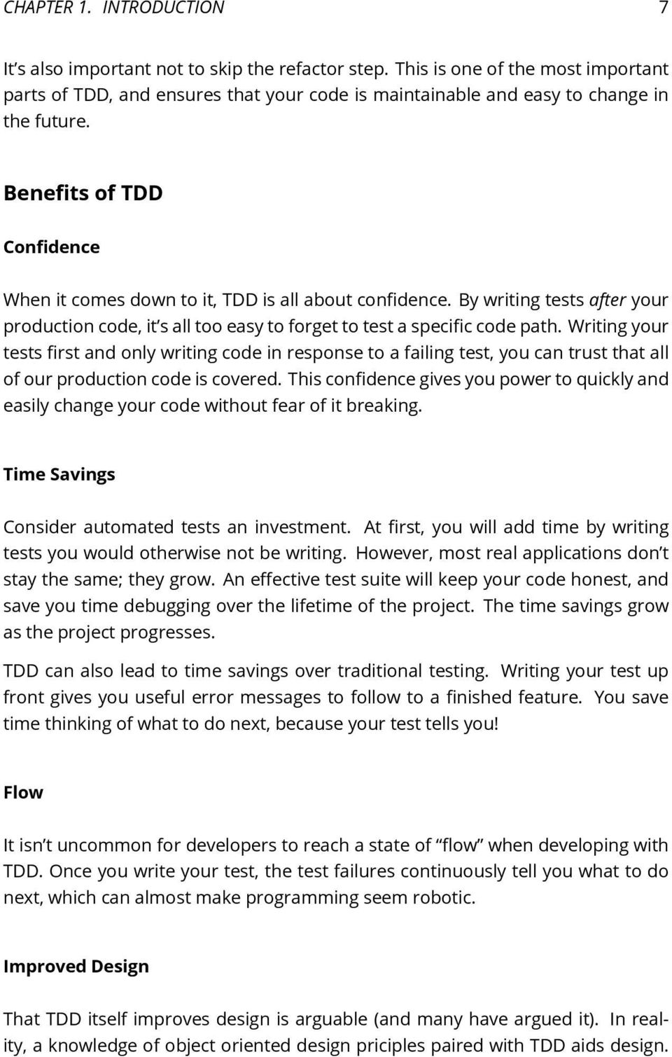 Benefits of TDD Confidence When it comes down to it, TDD is all about confidence. By writing tests after your production code, it s all too easy to forget to test a specific code path.