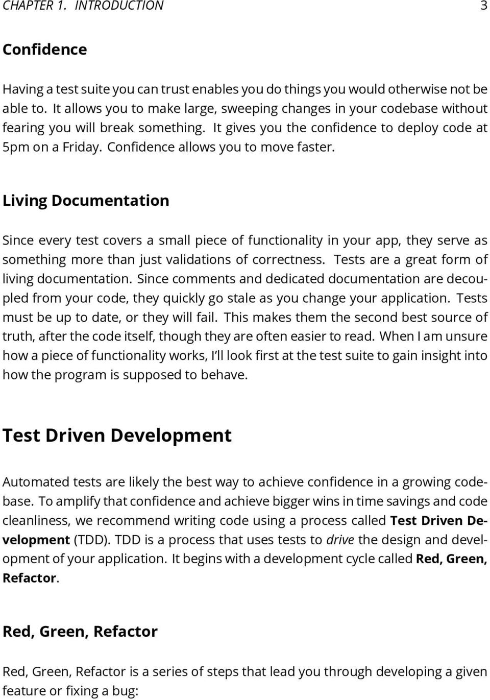 Confidence allows you to move faster. Living Documentation Since every test covers a small piece of functionality in your app, they serve as something more than just validations of correctness.