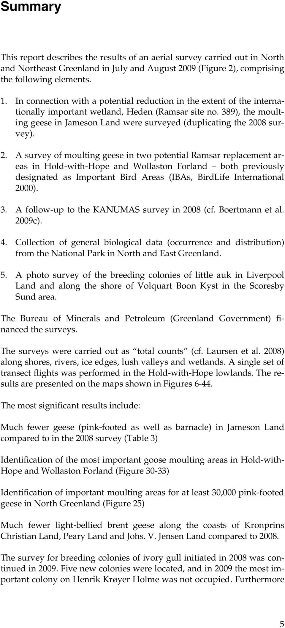 389), the moulting geese in Jameson Land were surveyed (duplicating the 20