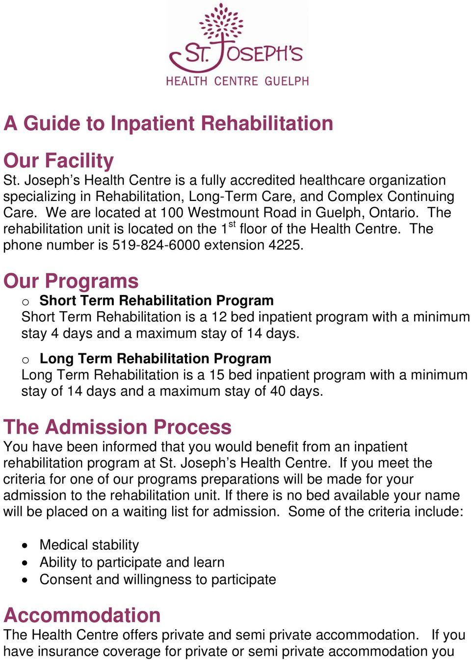 Our Programs o Short Term Rehabilitation Program Short Term Rehabilitation is a 12 bed inpatient program with a minimum stay 4 days and a maximum stay of 14 days.