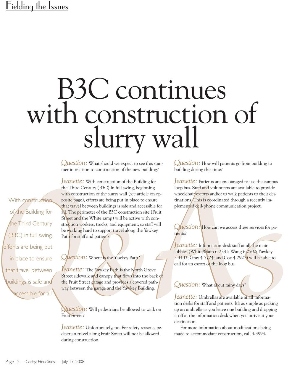 Jeanette: With construction of the Building for the Third Century (B3C) in full swing, beginning with construction of the slurry wall (see article on opposite page), efforts are being put in place to