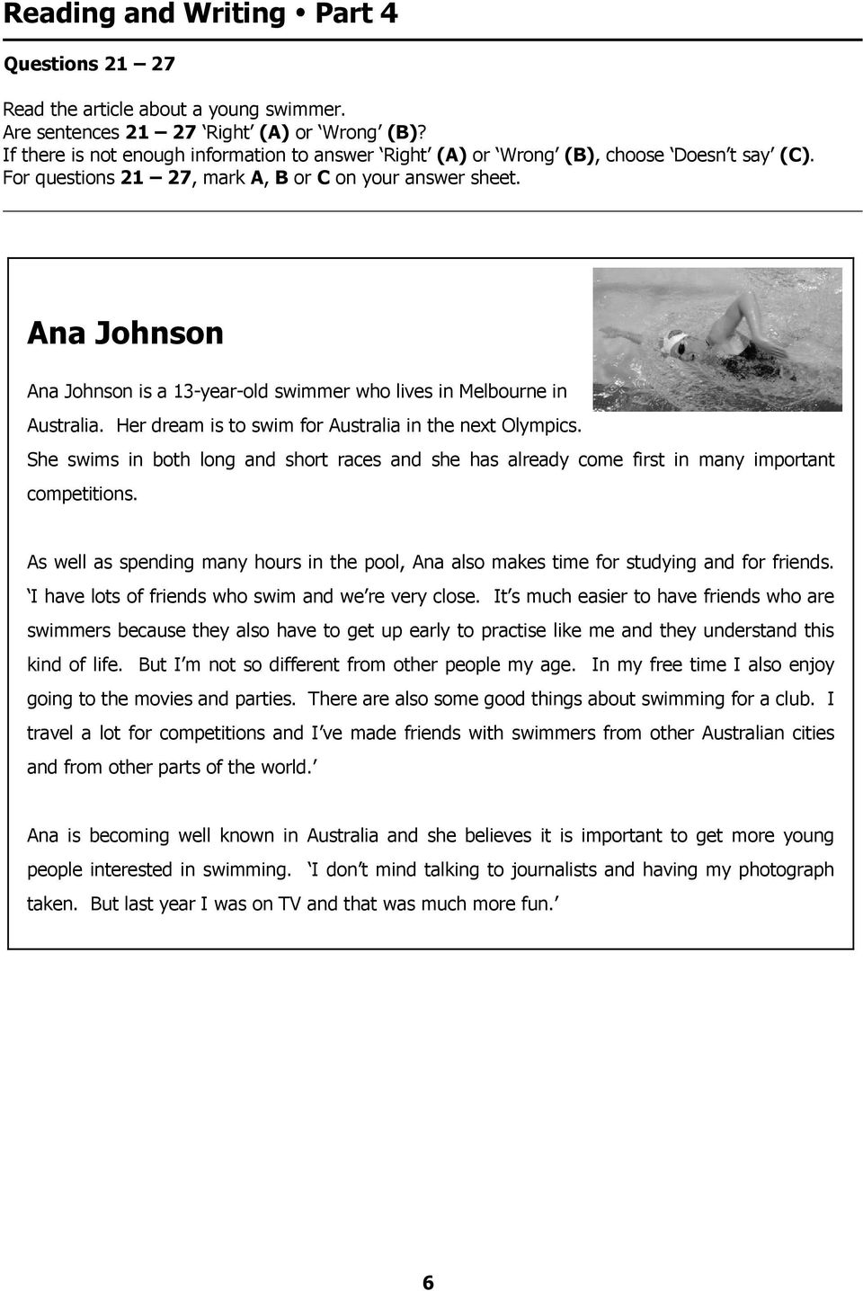 Ana Johnson Ana Johnson is a 13-year-old swimmer who lives in Melbourne in Australia. Her dream is to swim for Australia in the next Olympics.