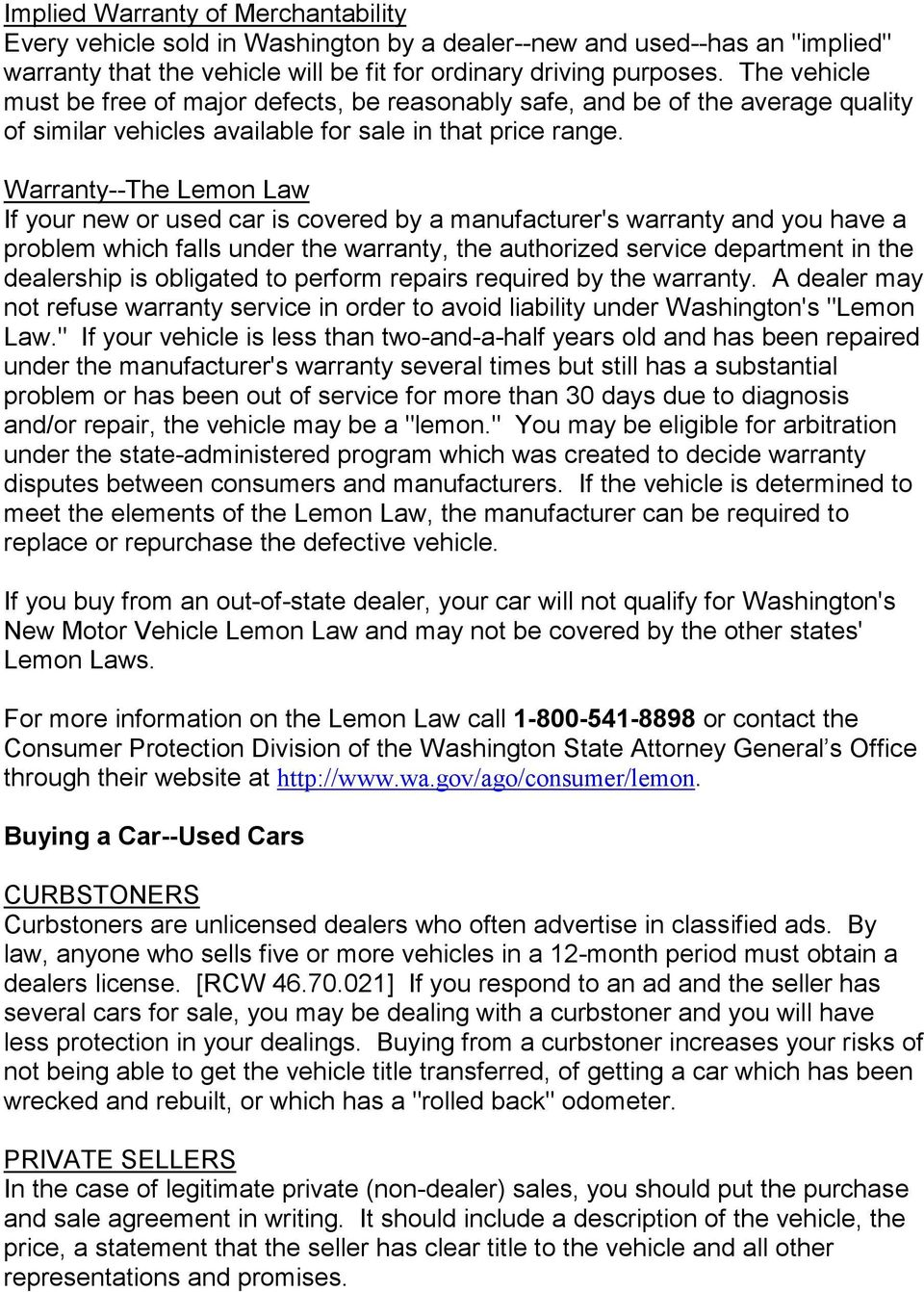 Warranty--The Lemon Law If your new or used car is covered by a manufacturer's warranty and you have a problem which falls under the warranty, the authorized service department in the dealership is