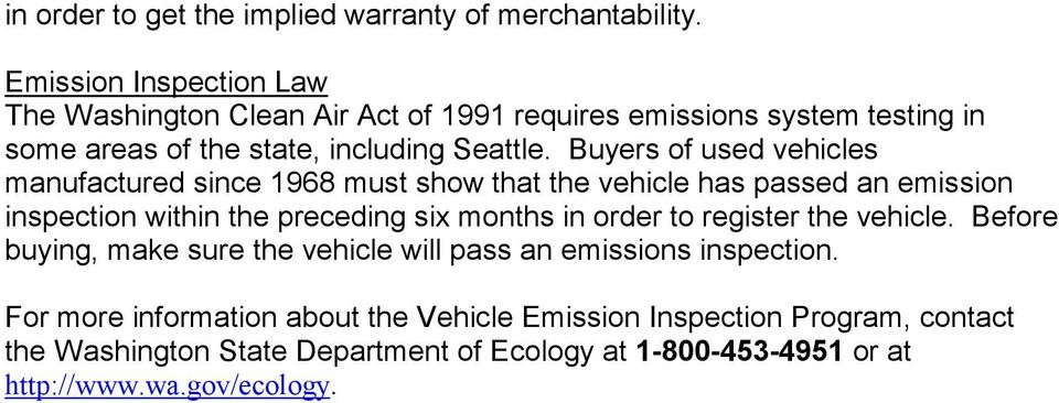 Buyers of used vehicles manufactured since 1968 must show that the vehicle has passed an emission inspection within the preceding six months in order to