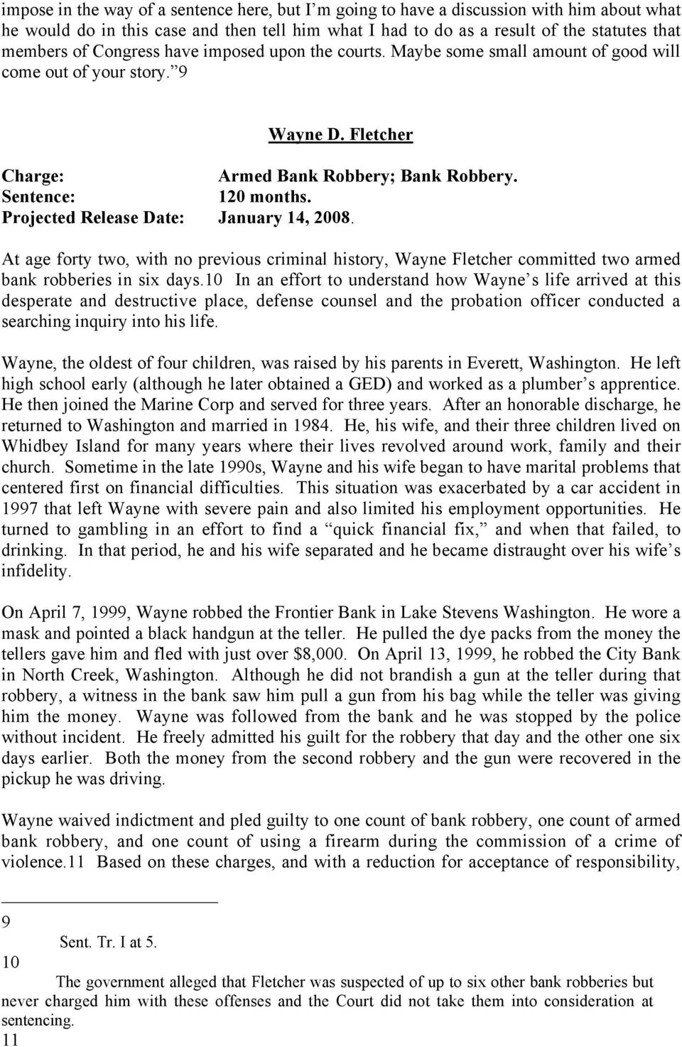 Projected Release Date: January 14, 2008. At age forty two, with no previous criminal history, Wayne Fletcher committed two armed bank robberies in six days.