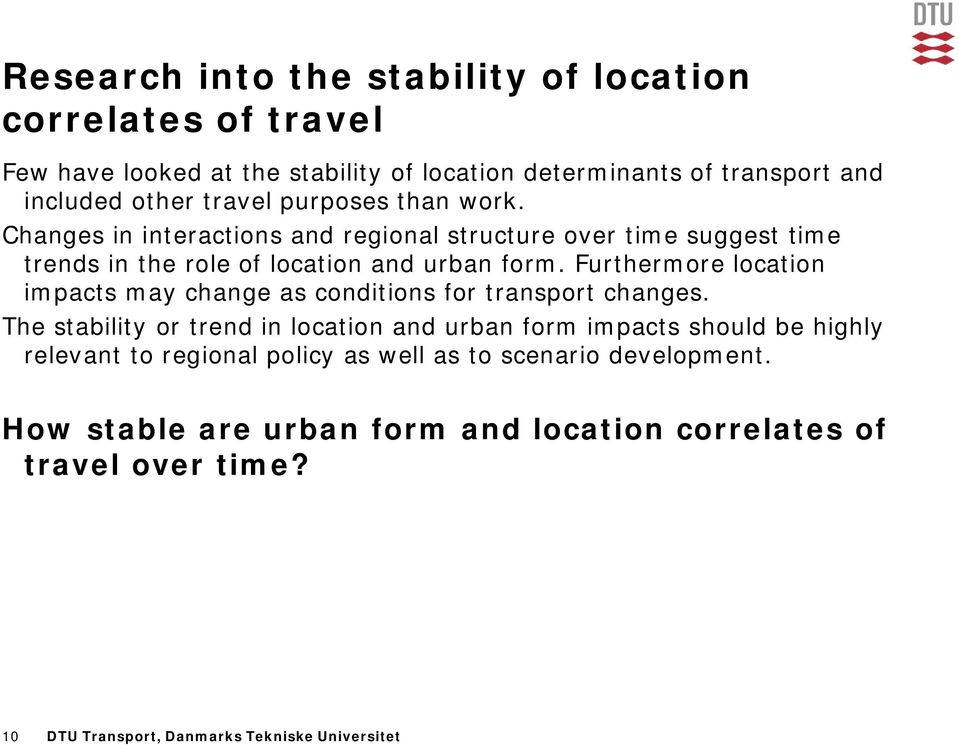 Furthermore location impacts may change as conditions for transport changes.