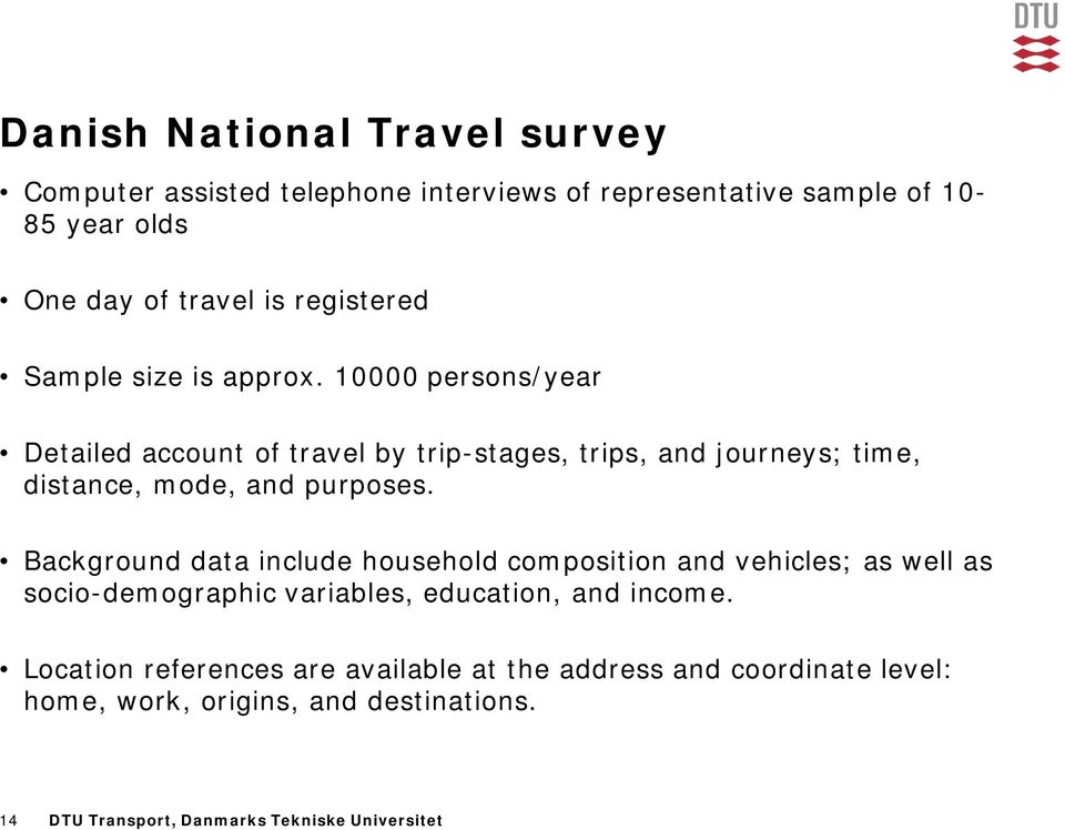 10000 persons/year Detailed account of travel by trip-stages, trips, and journeys; time, distance, mode, and purposes.