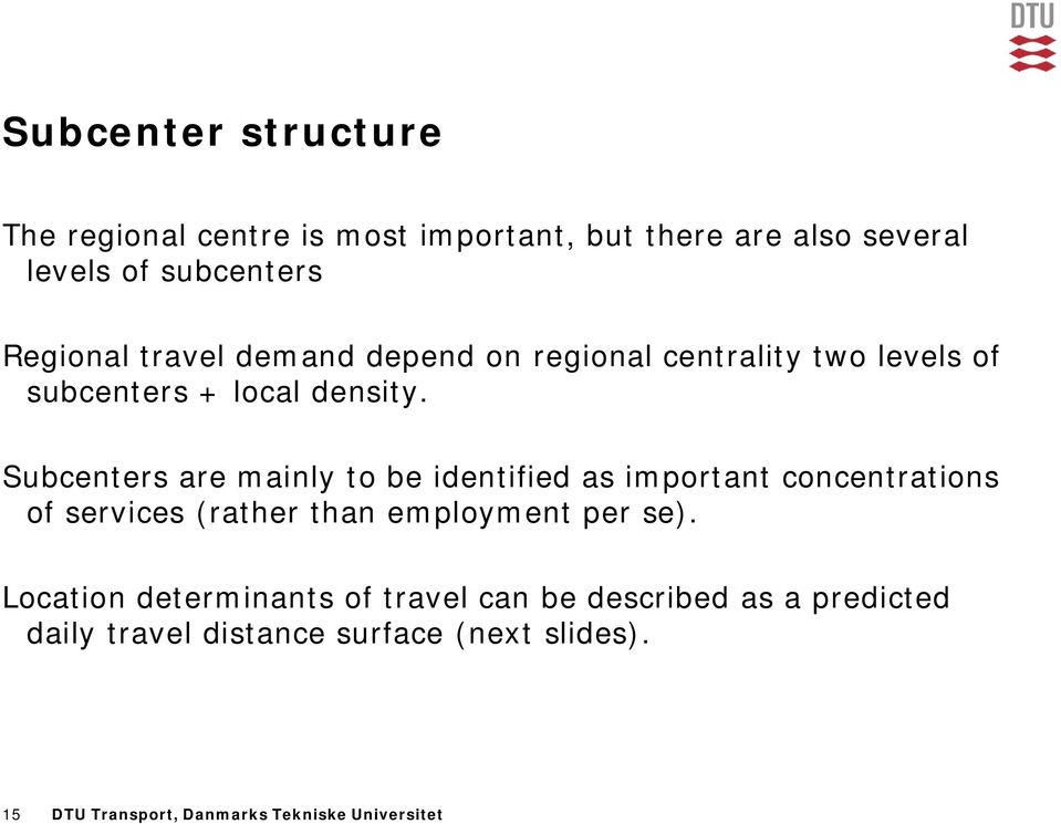 Subcenters are mainly to be identified as important concentrations of services (rather than employment per se).