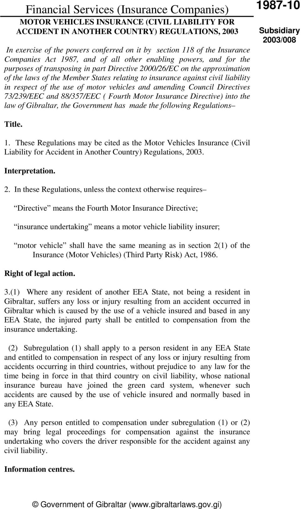 Motor Insurance Directive) into the law of Gibraltar, the Government has made the following Regulations Title. 1.