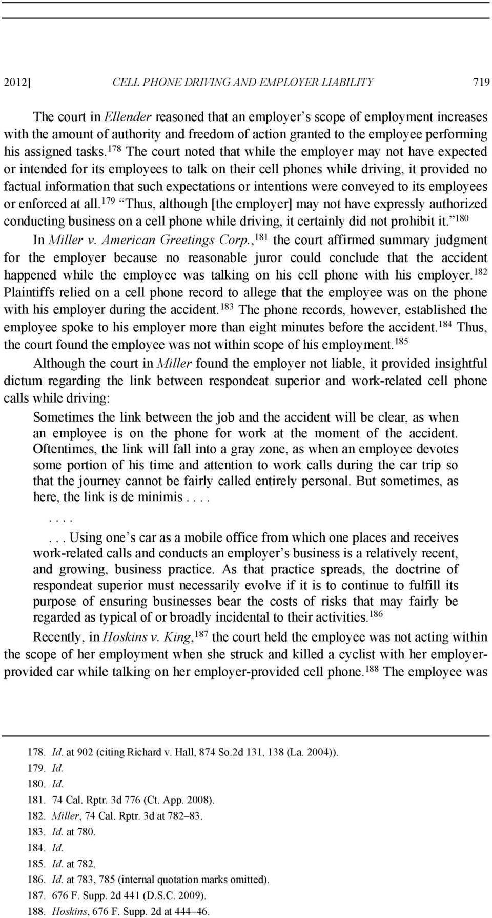 178 The court noted that while the employer may not have expected or intended for its employees to talk on their cell phones while driving, it provided no factual information that such expectations