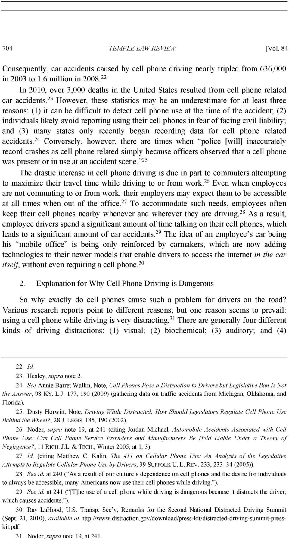 23 However, these statistics may be an underestimate for at least three reasons: (1) it can be difficult to detect cell phone use at the time of the accident; (2) individuals likely avoid reporting