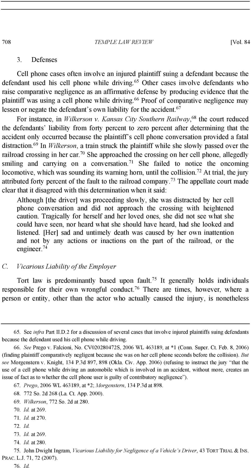 66 Proof of comparative negligence may lessen or negate the defendant s own liability for the accident. 67 For instance, in Wilkerson v.