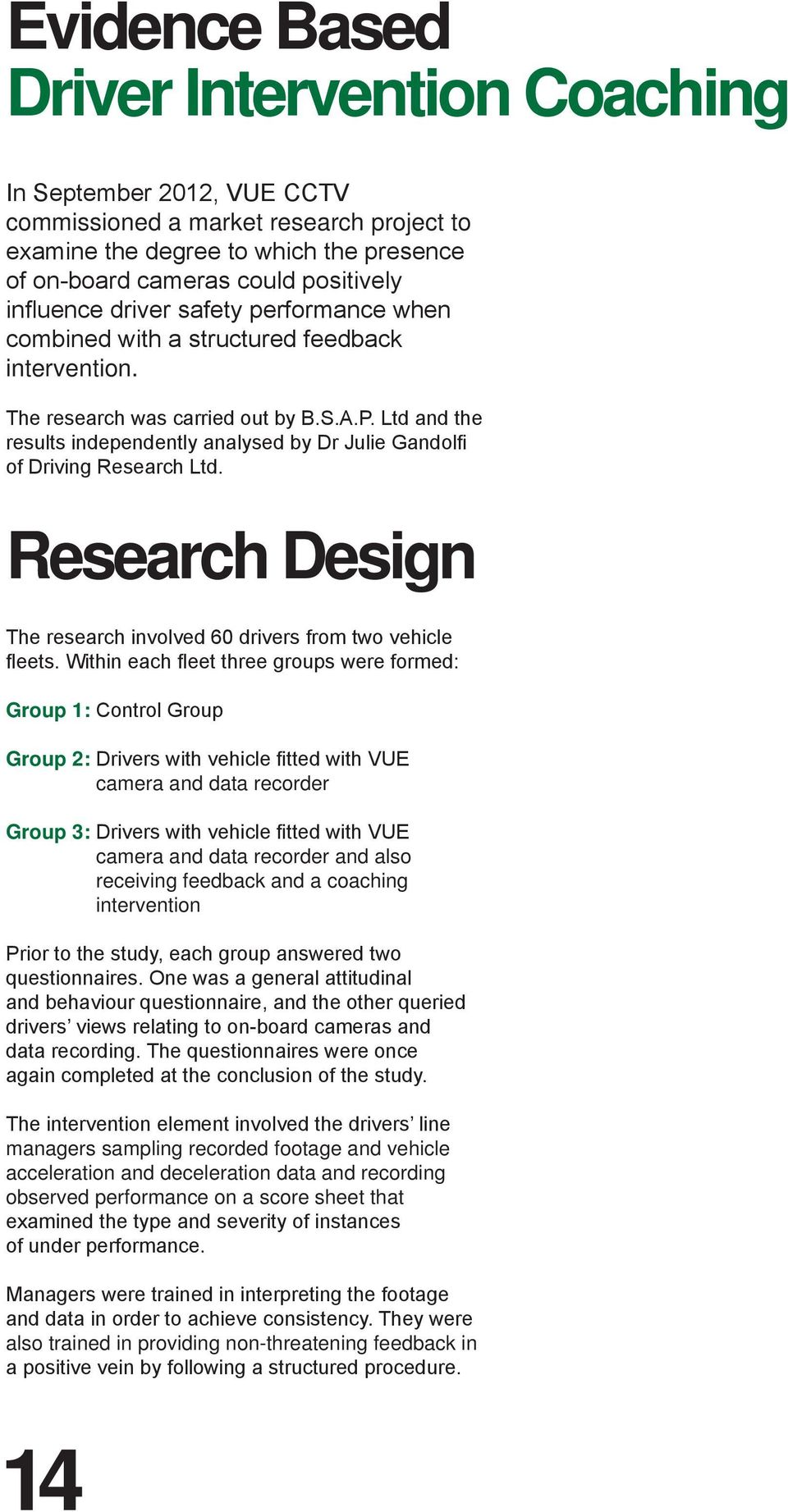 Ltd and the results independently analysed by Dr Julie Gandolfi of Driving Research Ltd. Research Design The research involved 60 drivers from two vehicle fleets.