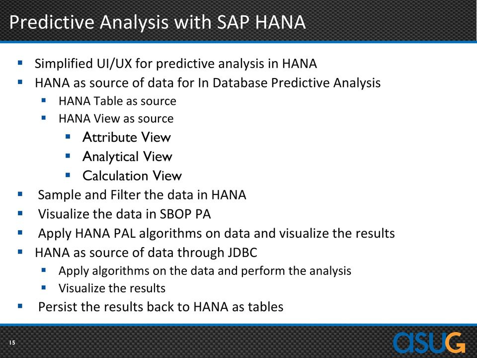 the data in HANA Visualize the data in SBOP PA Apply HANA PAL algorithms on data and visualize the results HANA as source of