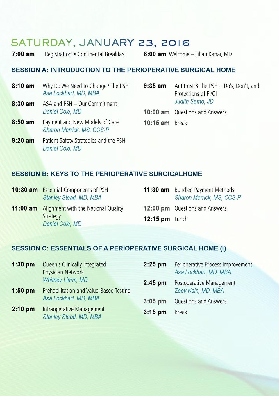 Cole, MD 9:35 am Antitrust & the PSH Do s, Don t, and Protections of FI/CI Judith Semo, JD 10:00 am Questions and Answers 10:15 am Break SESSION B: KEYS TO THE PERIOPERATIVE SURGICALHOME 10:30 am