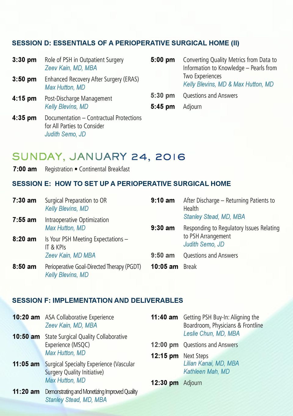 Experiences & 5:30 pm Questions and Answers 5:45 pm Adjourn SUNDAY, JANUARY 24, 2016 7:00 am Registration Continental Breakfast SESSION E: HOW TO SET UP A PERIOPERATIVE SURGICAL HOME 7:30 am Surgical