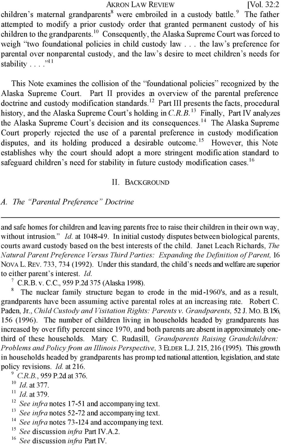 10 Consequently, the Alaska Supreme Court was forced to weigh two foundational policies in child custody law.