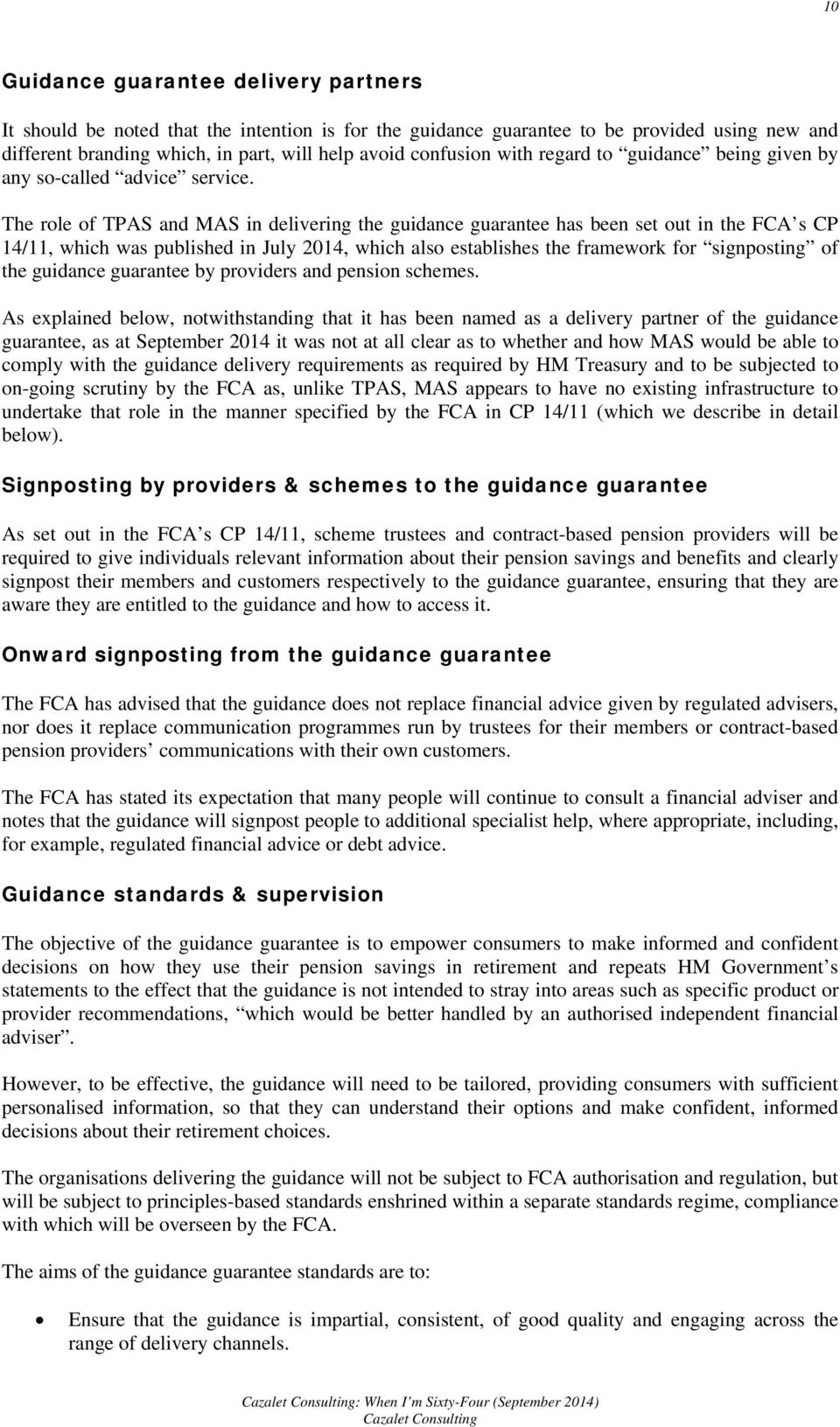 The role of TPAS and MAS in delivering the guidance guarantee has been set out in the FCA s CP 14/11, which was published in July 2014, which also establishes the framework for signposting of the