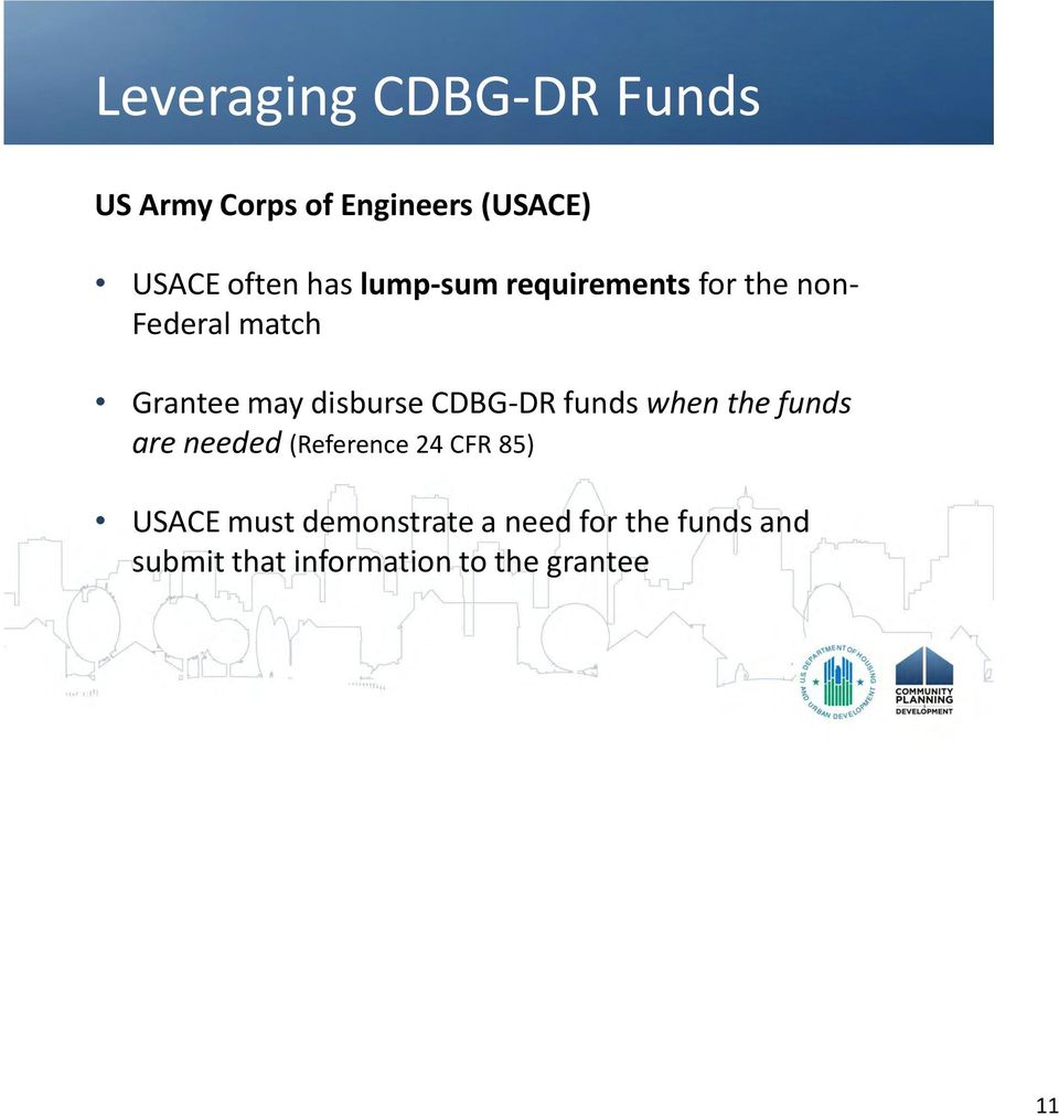 CDBG-DR funds when the funds are needed (Reference 24 CFR 85) USACE must