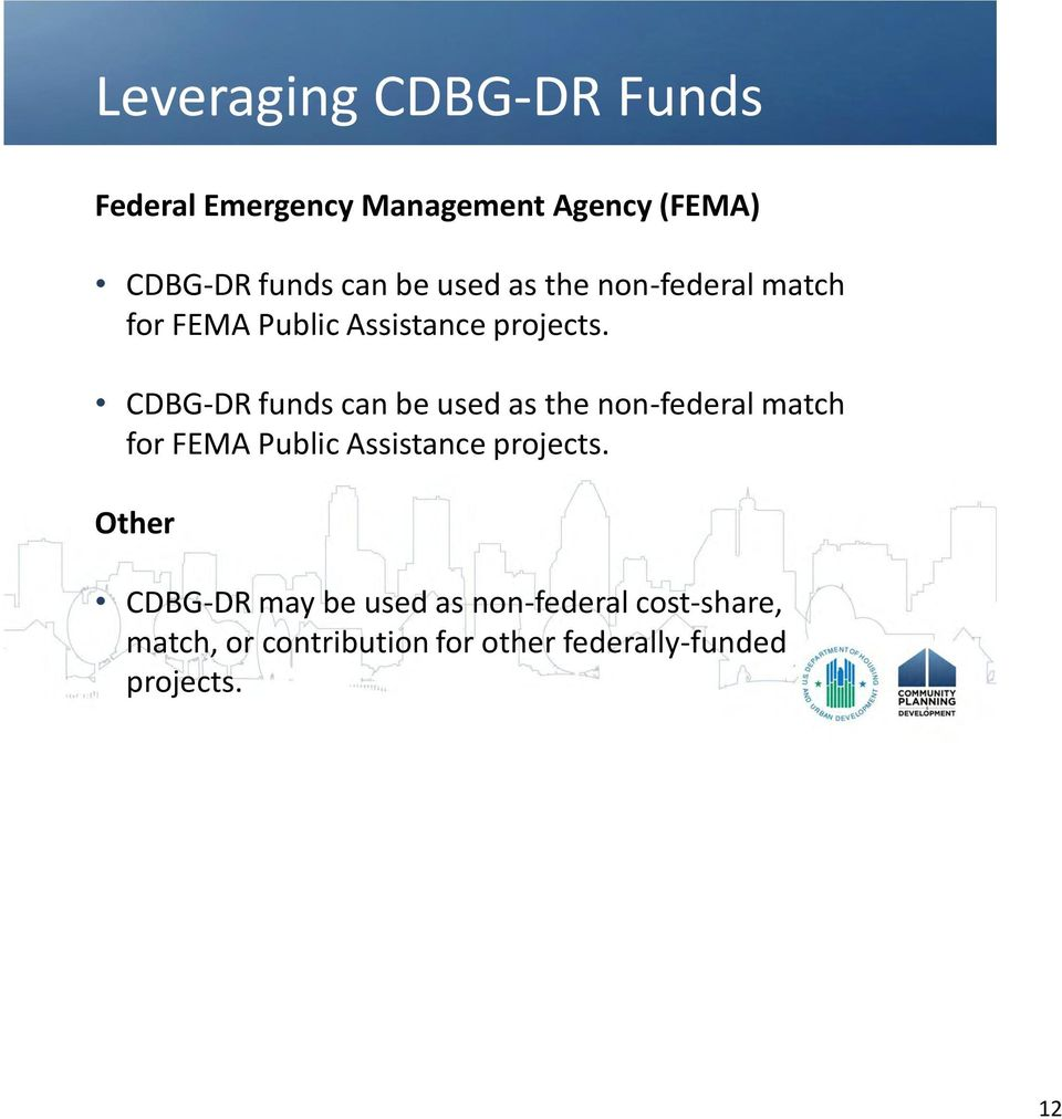 CDBG-DR funds can be  Other CDBG-DR may be used as non-federal cost-share, match, or